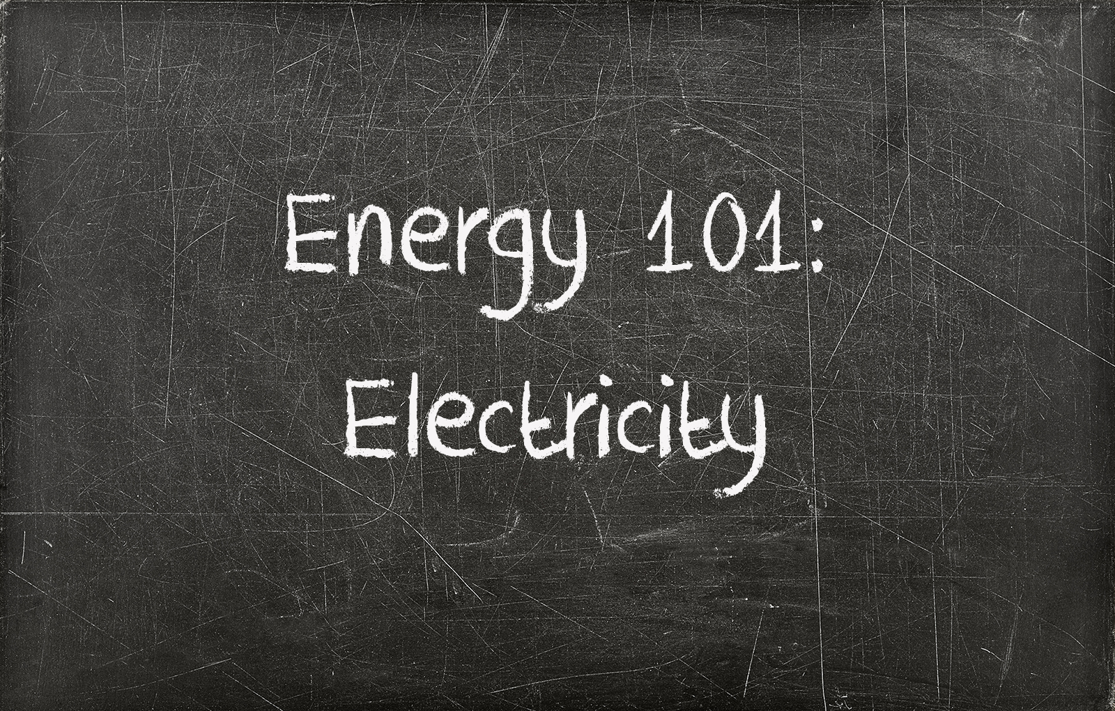 Chalkboard with writing saying Energy 101 Electricity on it